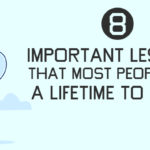 8 Most Important Lessons That Most People Take A Lifetime To Learn
