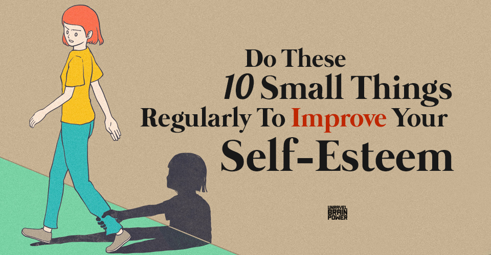Do These 10 Small Things Regularly To Improve Your Self-Esteem