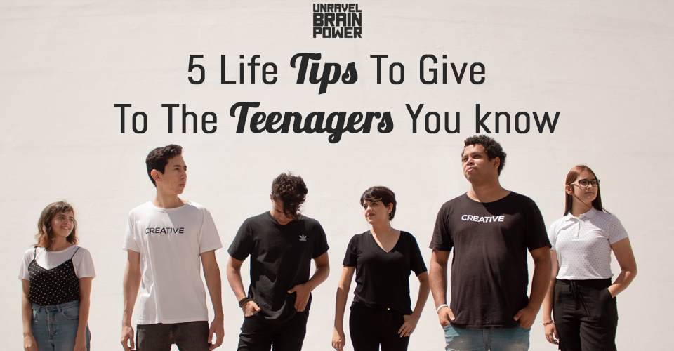 5 Life Tips To Give To The Teenagers You know