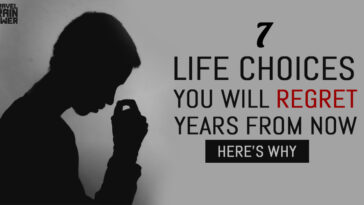 7 Life Choices You Will Regret Years From Now - Here's Why