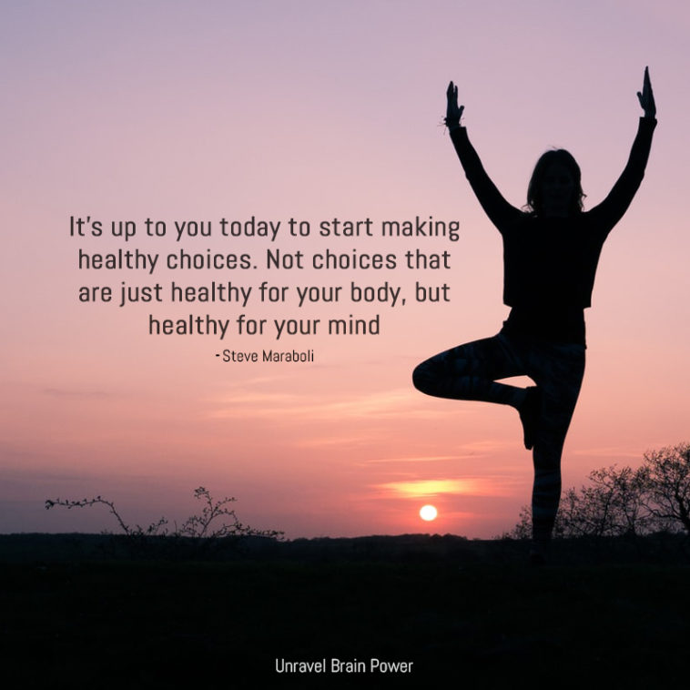 """2. """"It's up to you today to start making healthy choices. Not choices that are just healthy for your body, but healthy for your mind.""""― Steve Maraboli"""