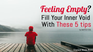 Emotionally, emptiness is a feeling of inner desolation: a complete absence of joy,Feeling empty? Fill Your Inner Void With These 5 tips