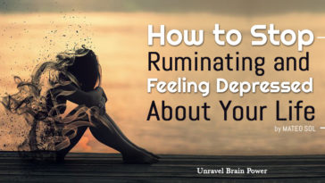 How to Stop Ruminating and Feeling Depressed About Your Life