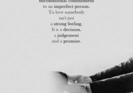 Love is an unconditional commitment to an imperfect person.