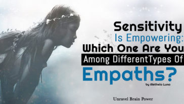 Sensitivity Is Empowering: Which One Are You Among Different Types Of Empaths?