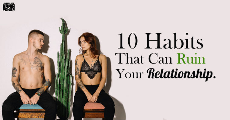10 Habits That Can Ruin Your Relationship.