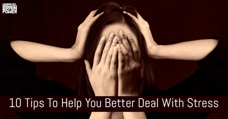 10 Tips To Help You Better Deal With Stress