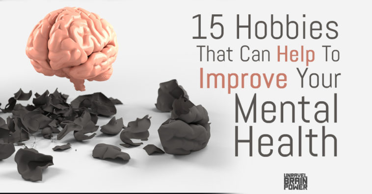 15 Hobbies That Can Help To Improve Your Mental Health