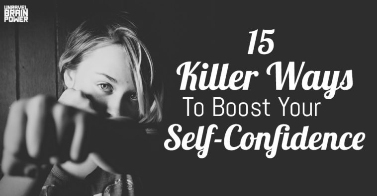 15 Killer Ways To Boost Your Self-Confidence