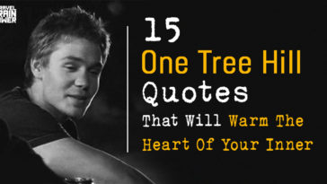 15 One Tree Hill Quotes That Will Warm The Heart Of Your Inner Tween