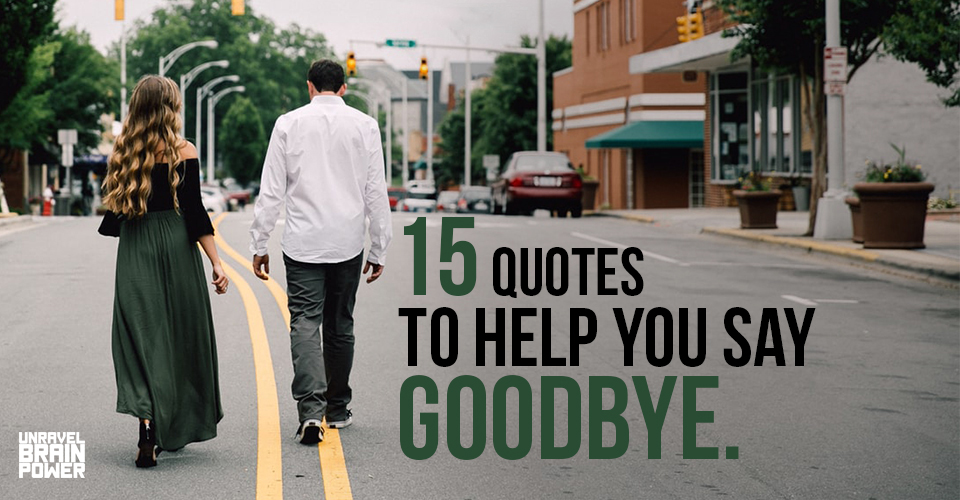 15 Quotes To Help You Say Goodbye.