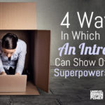 4 Ways In Which An Introvert Can Show Off Their Superpowers At Work