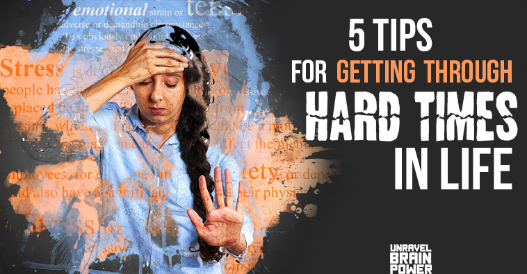 5 Tips For Getting Through Hard Times In Life