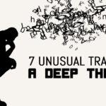 7 Unusual Traits Of A Deep Thinker