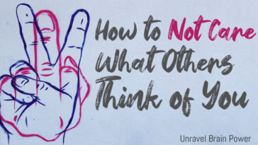 How to Not Care What Others Think of You