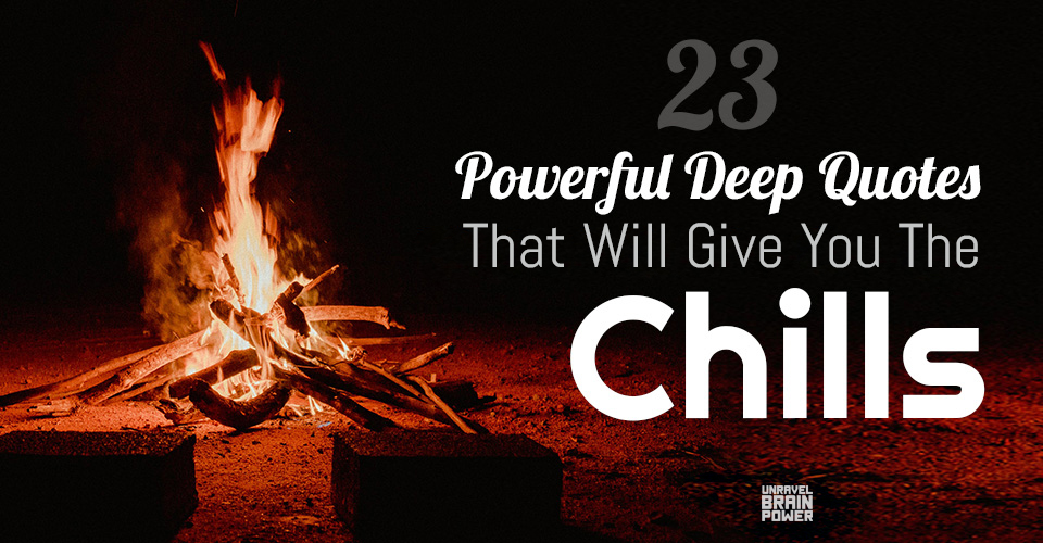 23 Powerful Deep Quotes That Will Give You The Chills