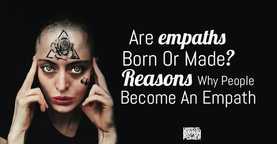 Are Empaths Born Or Made? Reasons Why People Become An Empath