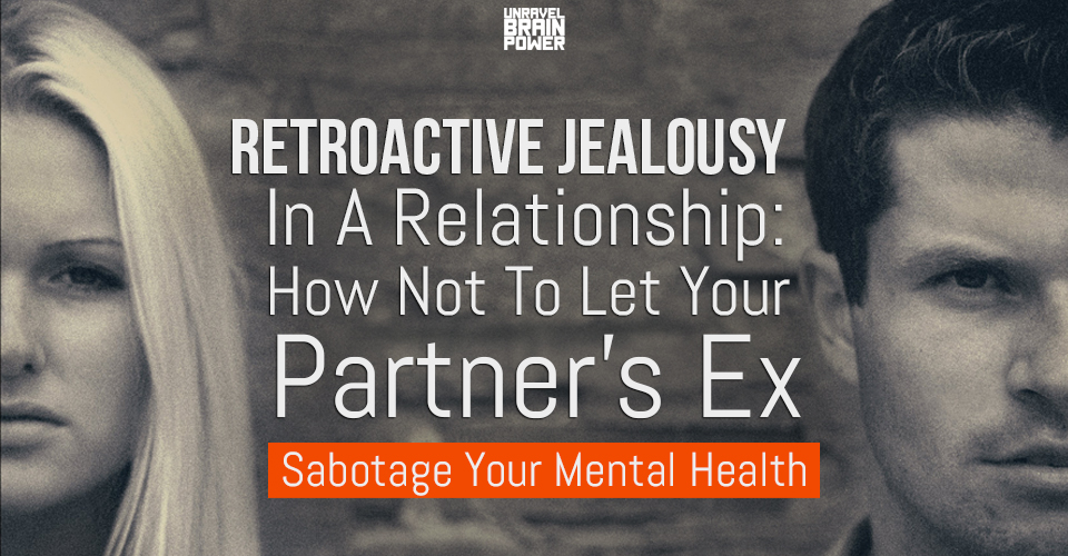 Retroactive Jealousy In A Relationship