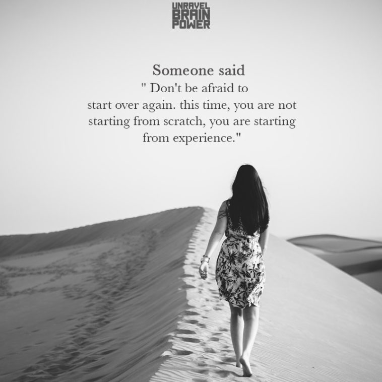 Someone Said Don't Be Afraid To Start Over Again.