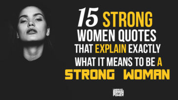 15 Strong Women Quotes That Explain Exactly What It Means To Be A Strong Woman.