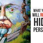 What You See First Will Reveal Your Hidden Personality