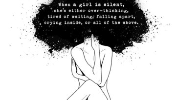 When A Girl Is Silent, She's Either Over-thinking, Tired Of Waiting, Falling Apart
