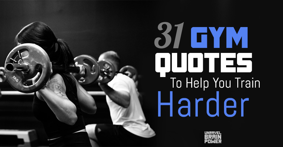 31 Gym Quotes To Help You Train Harder