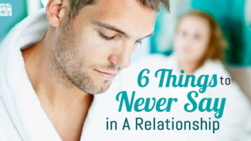 6 Things To Never Say in A Relationship