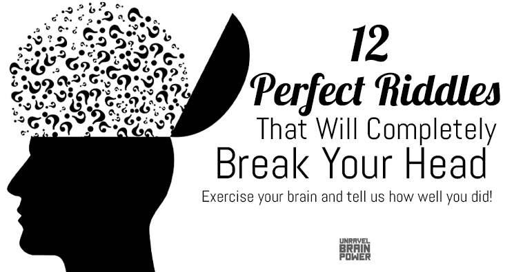 12 Perfect Riddles That Will Completely Break Your Head