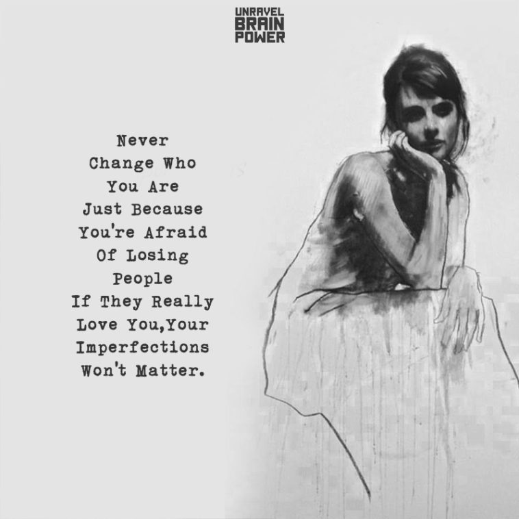 Never Change Who You Are Just Because You're Afraid Of Losing People