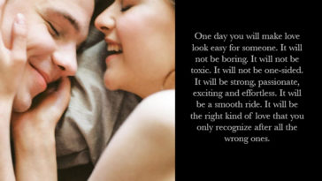 One Day You Will Make Love Look Easy For Someone.