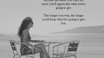 Or Maybe He's Making You Wait Because The More You Wait,