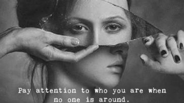 Pay Attention To Who You Are When No One Is Around.