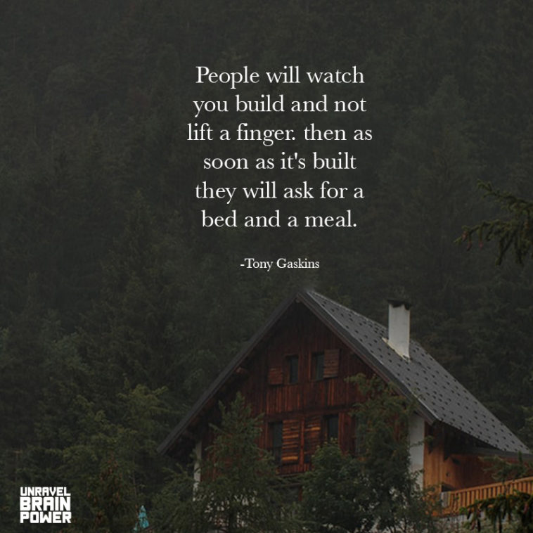 People Will Watch You Build And Not Lift A Finger