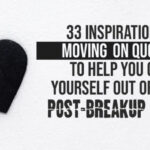 33 Inspirational Moving on Quotes To Help You Get Yourself Out Of Your Post-breakup Blues