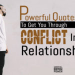 Powerful Quotes To Get You Through Conflict In Any Relationship