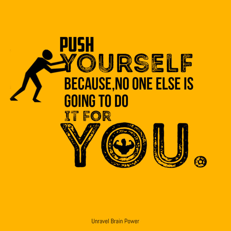 Push Yourself Because,no One Else is Going to Do It for You.