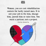 Women, You Are Not Rehabilitation Centers For Badly Raised Men