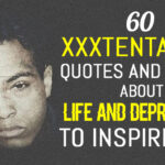 60 XXXTENTACION Quotes And Lyrics About Life And Depression To Inspire You