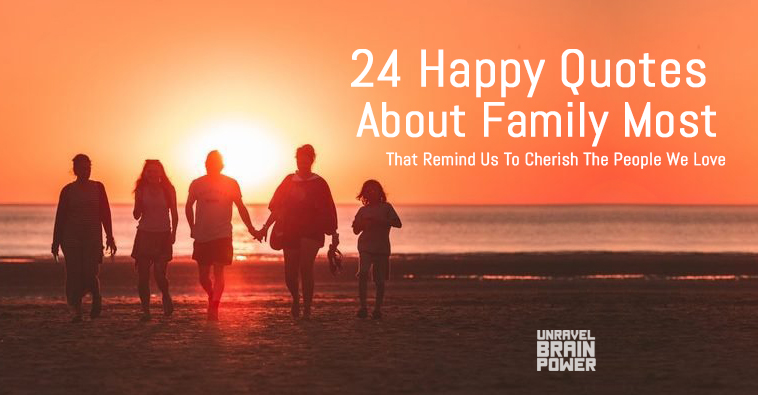 24 Happy Quotes About Family That Remind Us To Cherish The People We Love Most