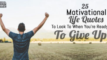 25 Motivational Life Quotes To Look To When You're Ready To Give Up
