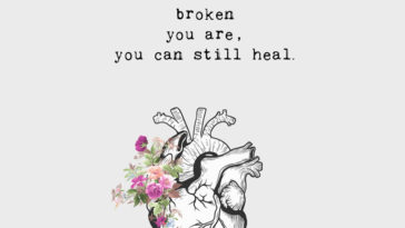 No Matter How Broken You Are, You Can Still Heal.