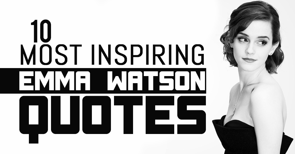 10 Most Inspiring Emma Watson Quotes