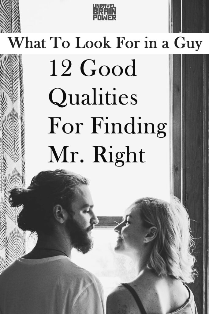 What To Look For in a Guy : 12 Good Qualities For Finding Mr. Right
