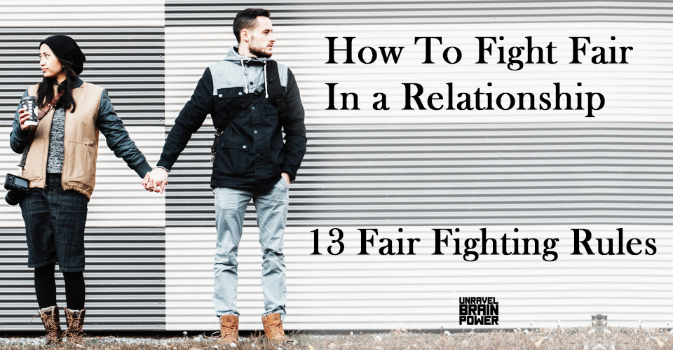 How To Fight Fair In a Relationship : 13 Fair Fighting Rules