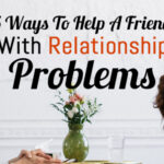 5 Ways To Help A Friend With Relationship Problems