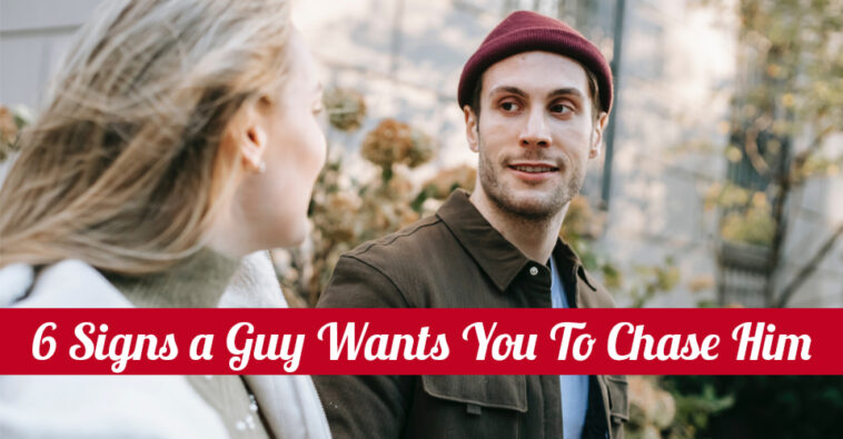 6 Signs a Guy Wants You To Chase Him