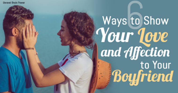 6 Ways to Show Your Love and Affection to Your Boyfriend