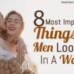8 Most Important Things Men Look For In A Woman