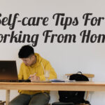 8 Self-care Tips For Working From Home